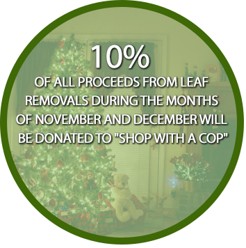 10% of all Proceeds From Leaf Removals During the Months of November and December Will Be Donated to Shop With a Cop
